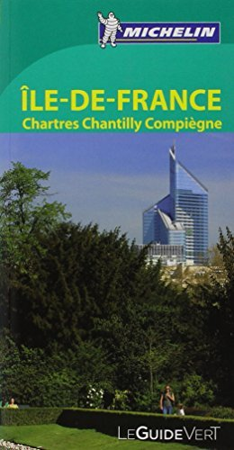 Michelin Green Guide Ile-de-France : Chartres, Chantilly, Compiegne (in French) (French Edition) by Michelin Travel Publications - Mall Chantilly