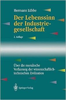 Der Lebenssinn der Industriegesellschaft: Über die moralische Verfassung der wissenschaftlich-technischen Zivilisation (Edition Alcatel SEL Stiftung)