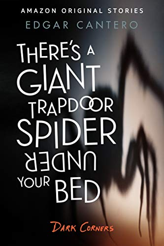 There's a Giant Trapdoor Spider Under Your Bed (Dark Corners collection) -