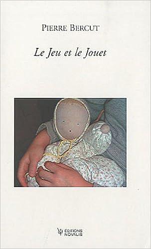 Télécharger le livre Le jeu et le jouet by Pierre Bercut en français PDF FB2