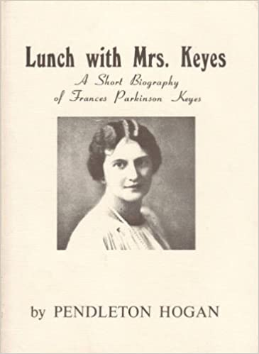 Lunch with Mrs. Keyes: A Short Biography of Frances Parkinson Keyes, Hogan. Pendleton