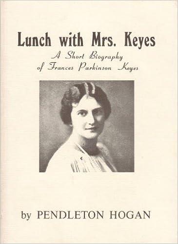 Lunch with Mrs. Keyes: A Short Biography of Frances Parkinson Keyes, Hogan. Pendleton