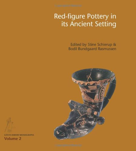 Red-figure Pottery in its Ancient Setting (Gosta Enbom Monographs)