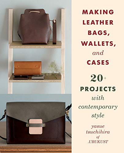 (Making Leather Bags, Wallets, and Cases: 20+ Projects with Contemporary Style )