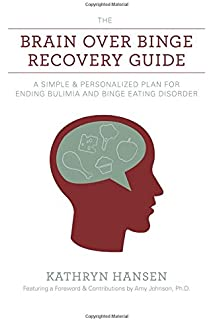 The Brain over Binge Recovery Guide: A Simple and Personalized Plan for Ending Bulimia and…
