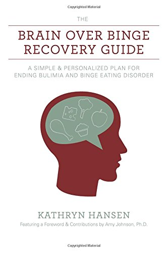 The Brain over Binge Recovery Guide: A Simple and Personalized Plan for Ending Bulimia and Binge Eating Disorder [Kathryn Hansen] (Tapa Blanda)