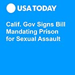 Calif. Gov Signs Bill Mandating Prison for Sexual Assault | Doug Stanglin