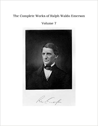 The Complete Works of Ralph Waldo Emerson - Volume 7