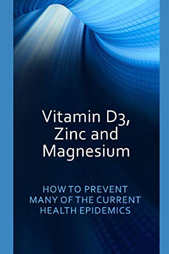 Vitamin D3, Zinc and Magnesium: HOW TO PREVENT MANY OF THE CURRENT HEALTH EPIDEMICS (Dr. Jeffers)