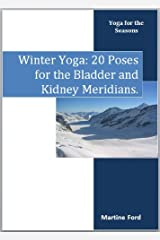 Winter Yoga: 20 Poses for the Bladder and Kidney Meridians (Yoga for the Seasons Book 4) Kindle Edition