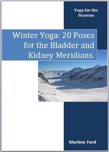 Winter Yoga: 20 Poses for the Bladder and Kidney Meridians (Yoga for the Seasons Book - Meridian Series