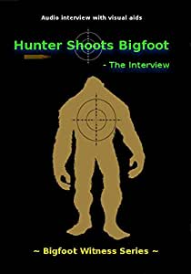 Hunter Shoots Bigfoot - The Interview
