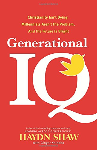 Generational IQ: Christianity Isn't Dying, Millennials Aren't the Problem, and the Future is Bright by Tyndale House Publishers