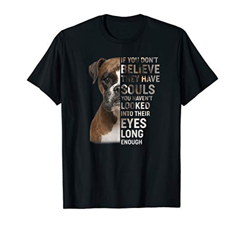 If You Don't Believe They Have Souls Boxer Dogs Tshirt