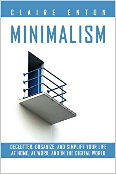 Book Minimalism: Declutter, organize, and simplify your life at home, at work, and in the digital world
