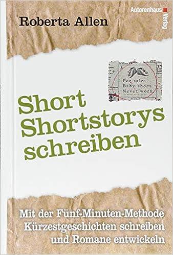 Short-Shortstorys schreiben Kürzestgeschichten schreiben: