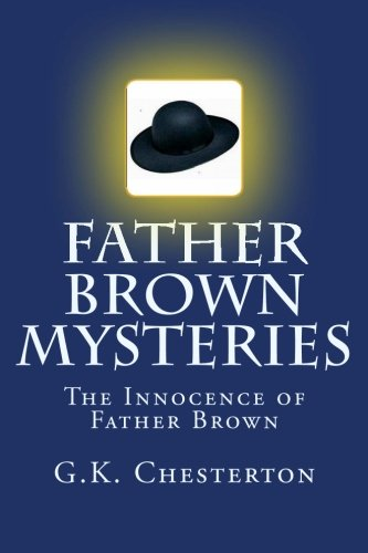 Father Brown Mysteries The Innocence of Father Brown: The Complete & Unabridged Classic Edition