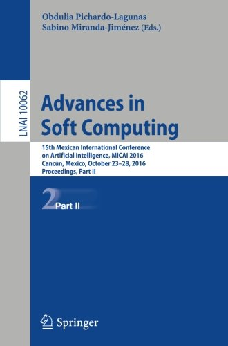 Advances in Soft Computing: 15th Mexican International Conference on Artificial Intelligence, MICAI 2016, Cancún, Mexico, October 23–28, 2016, Proceedings, Part II (Lecture Notes in Computer Science) pdf