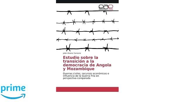 Estudio sobre la transición a la democracia de Angola y Mozambique: Guerras civiles, recursos económicos e influencia de la Guerra Fría en perspectiva ...