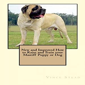 New and Improved How to Raise and Train Your Mastiff Puppy or Dog Audiobook