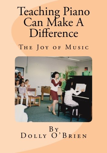 Download Teaching Piano Can Make A Difference: The story of former Fort Ord and Presidio of Monterey Youth Activities Piano Instructor Dolly O'Brien pdf