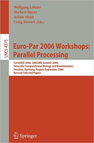 Download Euro-Par 2006: Parallel Processing: Workshops: CoreGRID 2006, UNICORE Summit 2006, Petascale Computational Biology and Bioinformatics, Dresden, ... Computer Science and General Issues) (2007-07-11) PDF, azw (Kindle), ePub, doc, mobi