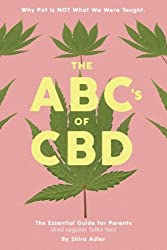 The ABCs of CBD: The Essential Guide for Parents (And regular folks too) [Why Pot Is NOT What We Were Taught]