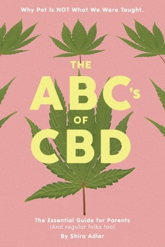 The ABCs of CBD: The Essential Guide for Parents (And regular folks too) [Why Pot Is NOT What We Were Taught] cover