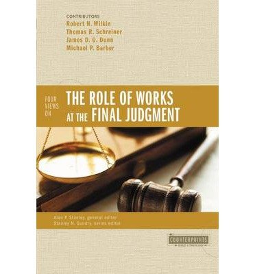 Four Views on the Role of Works at the Final Judgment (Counterpoints: Bible & Theology) (Paperback) - (Counterpoint Series)