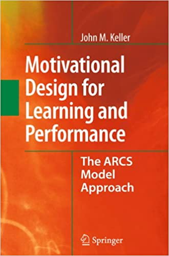 Motivational Design For Learning And Performance The Arcs Model Approach Keller John M 9781441965790 Amazon Com Books