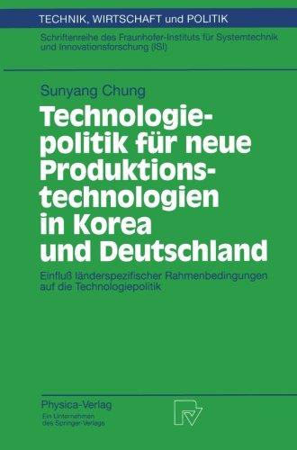 Technologiepolitik für neue Produktionstechnologien in Korea und Deutschland: Einfluß länderspezifischer Rahmenbedingungen auf die Technologiepolitik (Technik, Wirtschaft und Politik) (German Edition) by S Chung