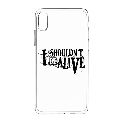 I Shouldn't Be Alive i-Phone XS Max Case, Clear Protective Heavy Duty Case with Soft TPU Bumper [Slim Thin] Case