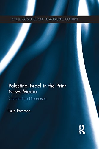 Palestine-Israel in the Print News Media: Contending Discourses (Routledge Studies on the Arab-Israeli Conflict) Pdf