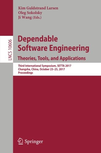 Download Dependable Software Engineering. Theories, Tools, and Applications: Third International Symposium, SETTA 2017, Changsha, China, October 23-25, 2017, Proceedings (Lecture Notes in Computer Science) pdf