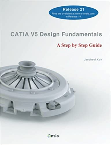 CATIA V5 Design Fundamentals: A Step by Step Guide: Jaecheol Koh