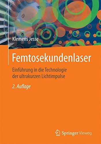 Femtosekundenlaser: Einführung in die Technologie der ultrakurzen Lichtimpulse (German Edition)