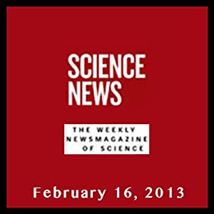 Science News, February 16, 2013 Periodical