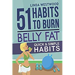 Belly Fat: 51 Quick & Simple Habits to Burn Belly Fat & Tone Abs!