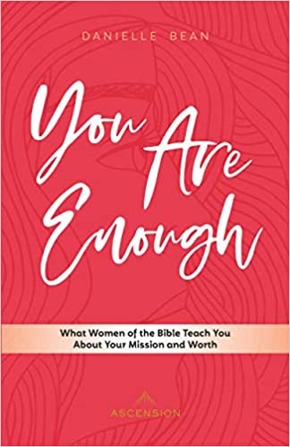 You Are Enough: What Women of the Bible Teach You About Your