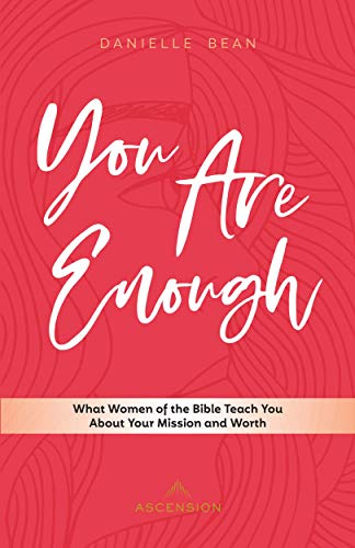 You Are Enough: What Women of the Bible Teach You About Your Mission and Worth (English) (Qualities Of A Good Woman In The Bible)