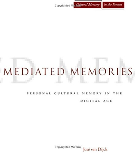 Mediated Memories in the Digital Age (Cultural Memory in the Present)