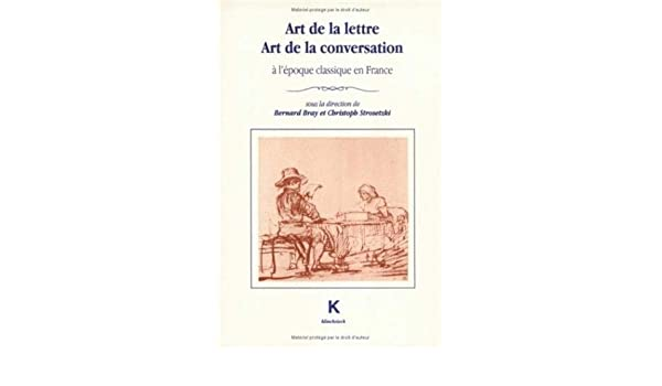 Amazon.com: Art de La Lettre, Art de La Conversation A LEpoque Classique En France (CEst Facile) (French Edition) (9782252030103): Bernard Bray, ...