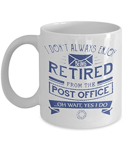 I don't always enjoy being retired from the post office ...Oh wait, yes i do