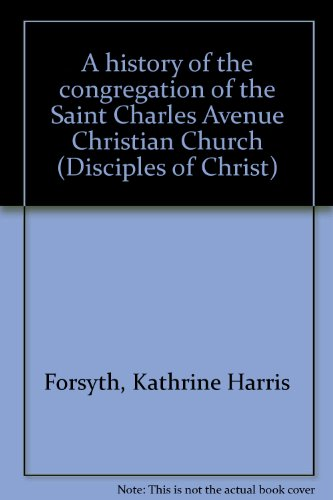 A history of the congregation of the Saint Charles Avenue Christian Church (Disciples of - Avenue Forsyth The