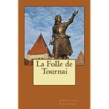 La Folle de Tournai (French Edition)