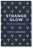 Strange Glow: The Story of Radiation