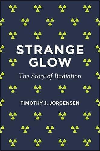 Strange Glow The Story of Radiation