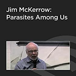 Jim McKerrow: Parasites Among Us