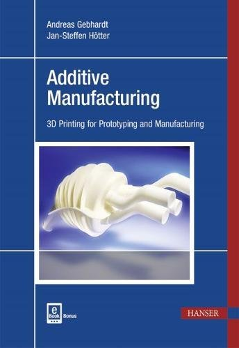 Additive Manufacturing: 3D Printing for Prototyping and Manufacturing by Hanser