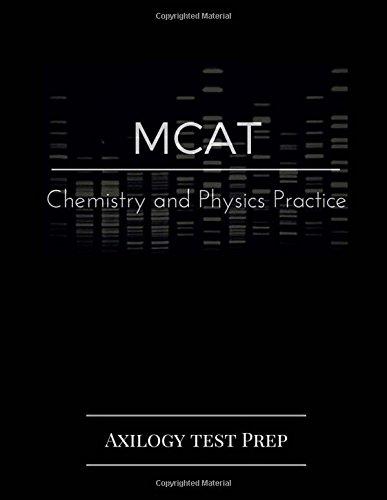 MCAT Chemistry and Physics Practice: Axilogy Test Prep